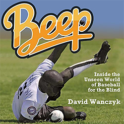 "Cover of David Wanczyk's ""Beep: Inside the Unseen World of Baseball for the Blind"""